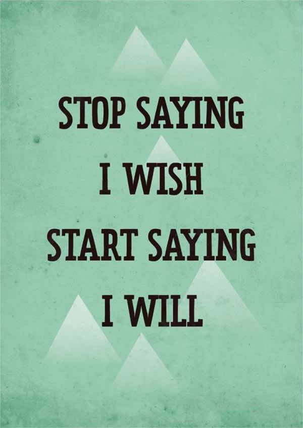 quote-stop-saying-i-wish-start-saying-i-will