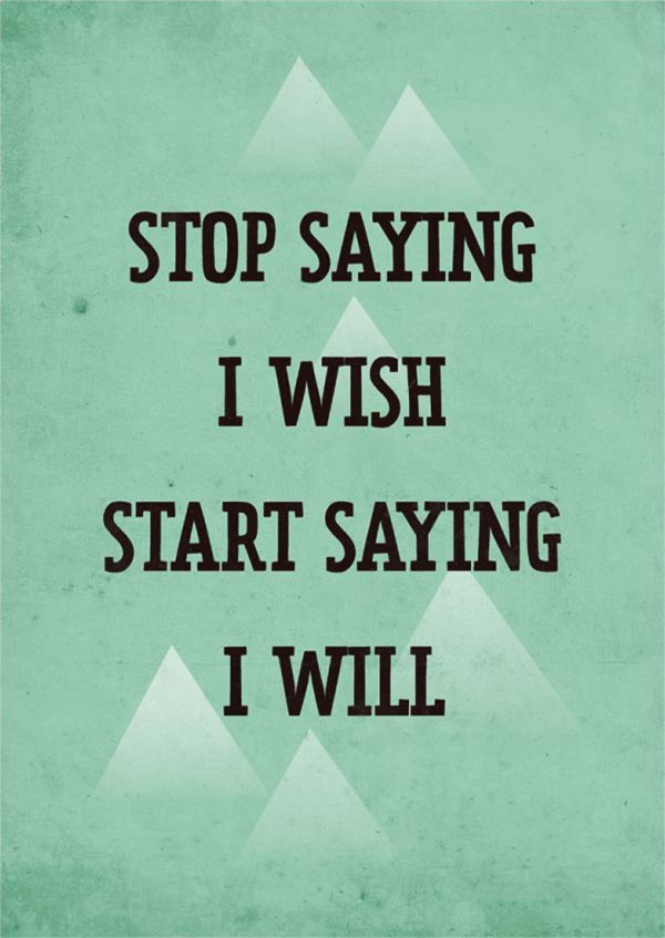 quote-stop-saying-i-wish-start-saying-i-will
